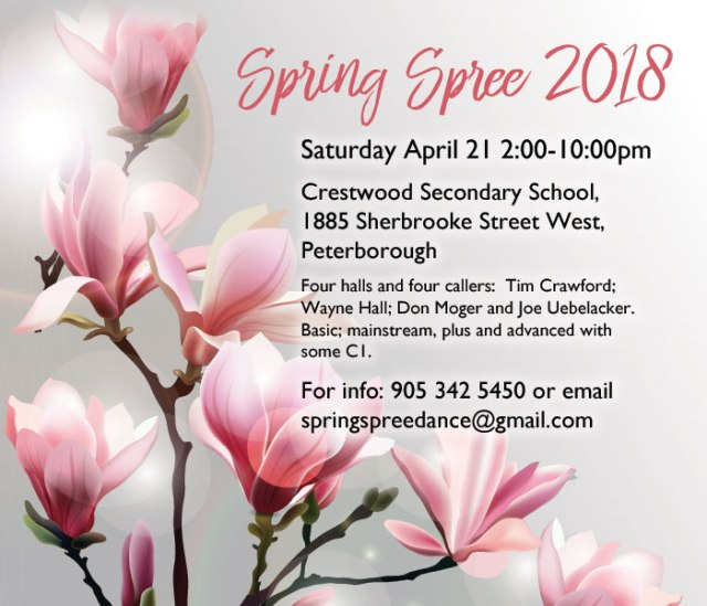 Spring Spree 2018 Saturday, April 21. 2-10pm Crestwood Secondary School, 1885 Sherbrooke Street West, Peterborough. Four halls and four callers: Tim Crawford; Wayne Hall; Don Moger and Joe Uebelacker. Basic; mainstream, plus and advanced with some C1. For info: 905 342 5450 or email springspreedance@gmail.com